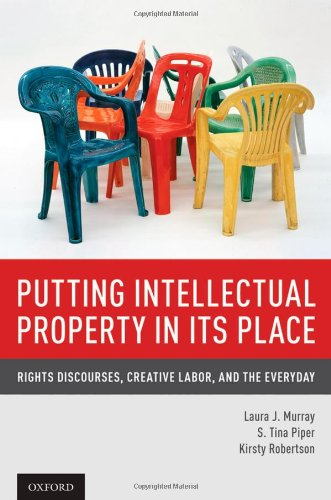 Putting Intellectual Property in its Place: Rights Discourses, Creative Labor...